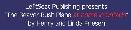 LeftSeat Publishing presents The Beaver Bush Plane at home in Ontario by Henry and Linda Friesen